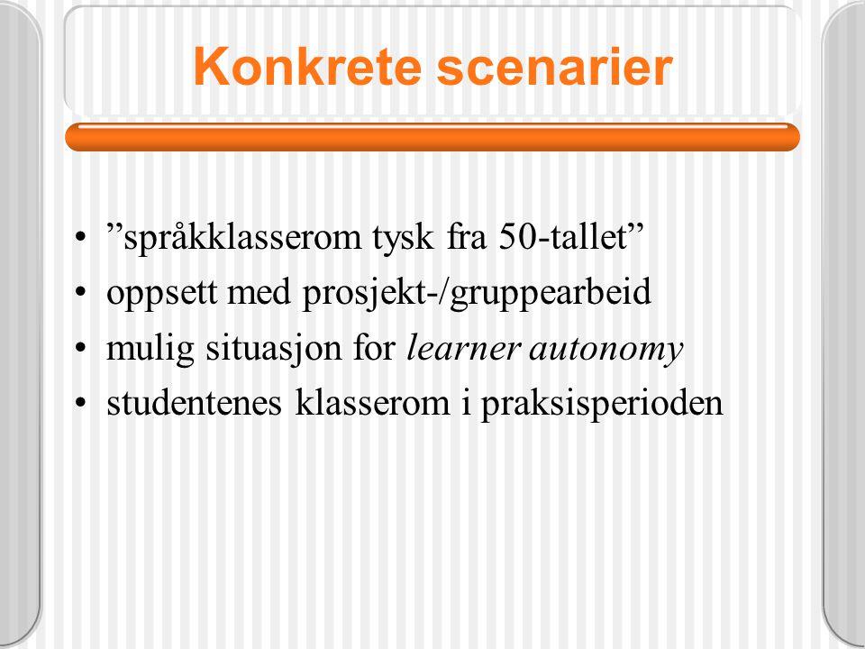 Konkrete scenarier språkklasserom tysk fra 50-tallet oppsett med prosjekt-/gruppearbeid mulig situasjon for learner autonomy studentenes klasserom i praksisperioden