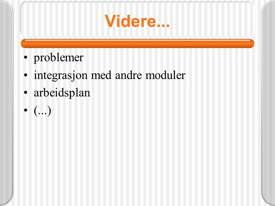 Videre... problemer integrasjon med andre moduler arbeidsplan (...)