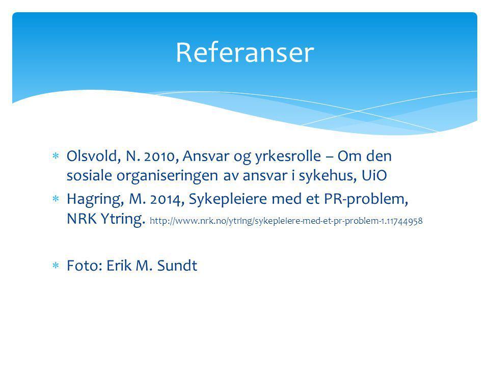  Olsvold, N. 2010, Ansvar og yrkesrolle – Om den sosiale organiseringen av ansvar i sykehus, UiO  Hagring, M. 2014, Sykepleiere med et PR-problem, N