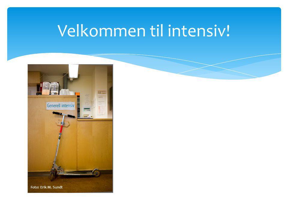 Velkommen til intensiv! Foto: Erik M. Sundt