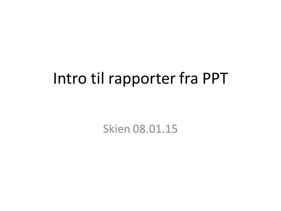 Intro til rapporter fra PPT Skien 08.01.15