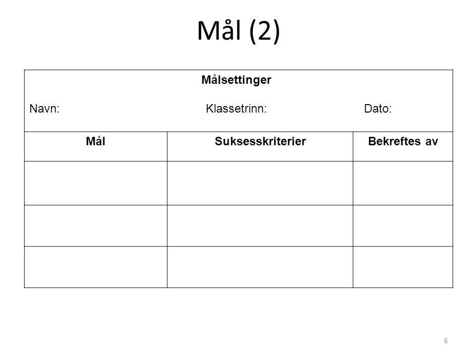 6 Mål (2) Målsettinger Navn: Klassetrinn: Dato: MålSuksesskriterierBekreftes av