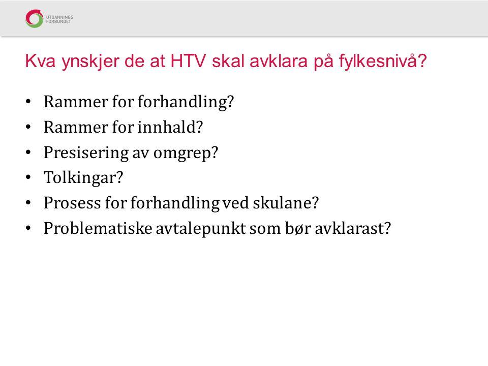 Kva ynskjer de at HTV skal avklara på fylkesnivå.Rammer for forhandling.