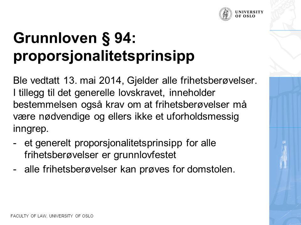 FACULTY OF LAW, UNIVERSITY OF OSLO Grunnloven § 94: proporsjonalitetsprinsipp Ble vedtatt 13. mai 2014, Gjelder alle frihetsberøvelser. I tillegg til