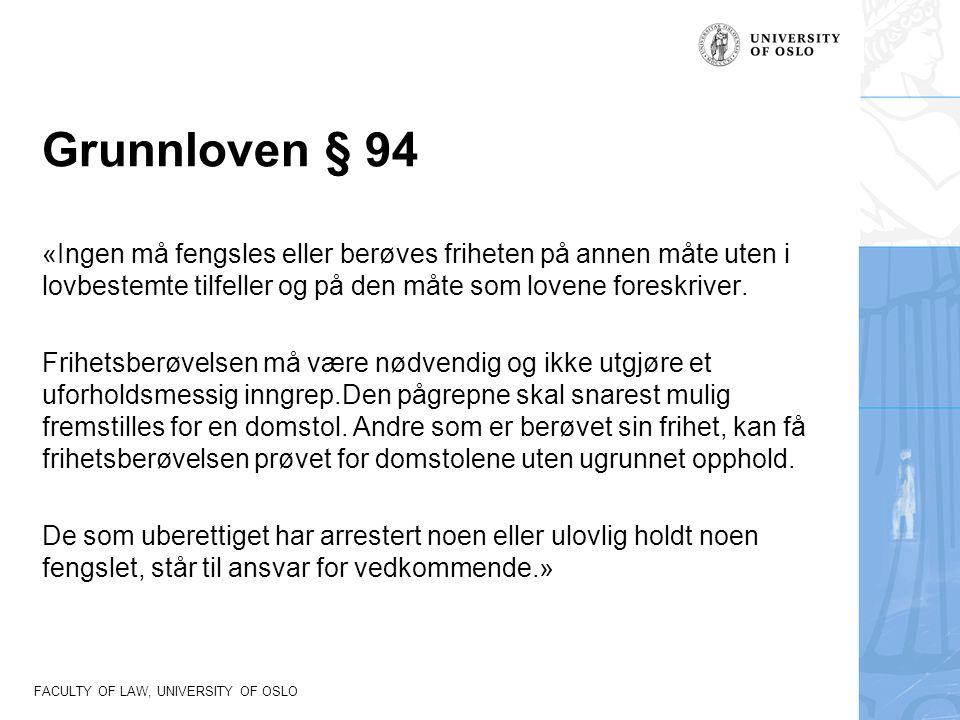 FACULTY OF LAW, UNIVERSITY OF OSLO Grunnloven § 94 «Ingen må fengsles eller berøves friheten på annen måte uten i lovbestemte tilfeller og på den måte