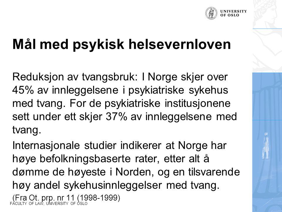 FACULTY OF LAW, UNIVERSITY OF OSLO Mål med psykisk helsevernloven Reduksjon av tvangsbruk: I Norge skjer over 45% av innleggelsene i psykiatriske syke