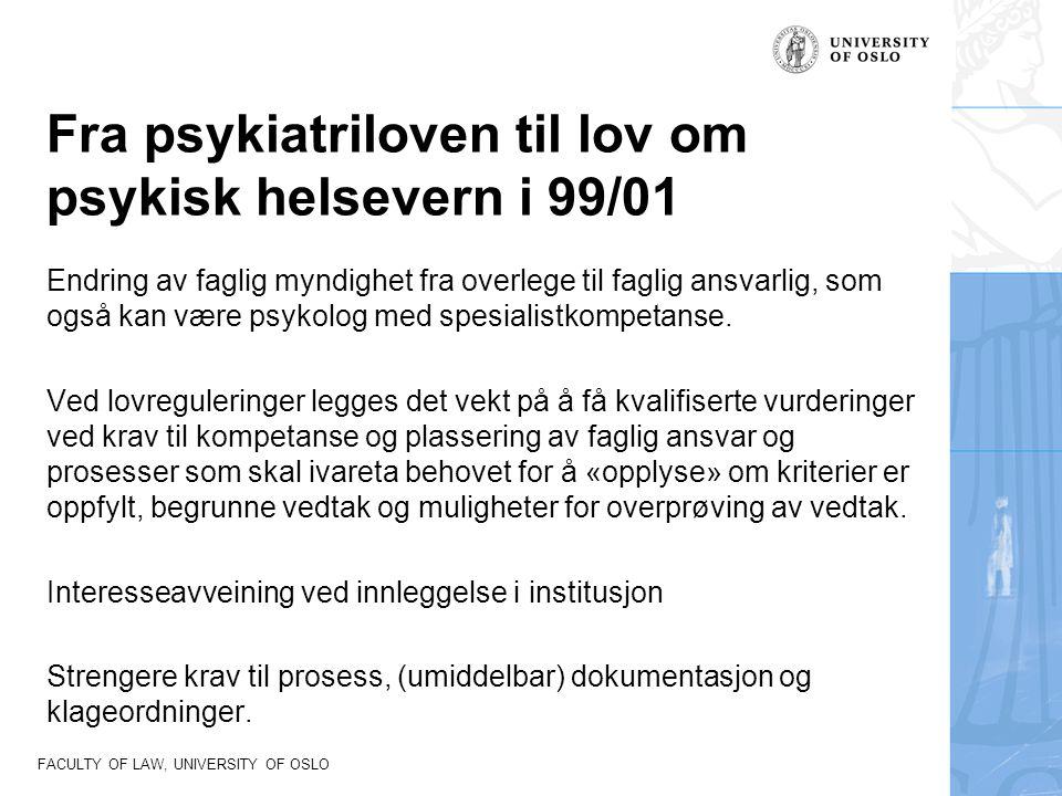 FACULTY OF LAW, UNIVERSITY OF OSLO Fra psykiatriloven til lov om psykisk helsevern i 99/01 Endring av faglig myndighet fra overlege til faglig ansvarl