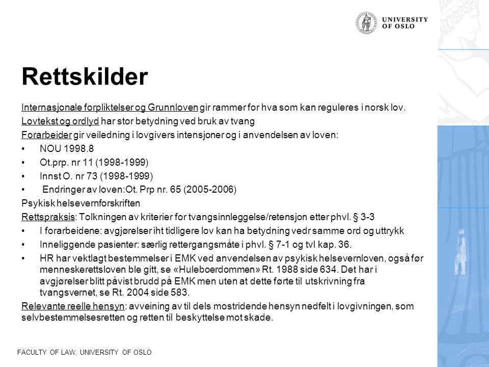 FACULTY OF LAW, UNIVERSITY OF OSLO Rettskilder Internasjonale forpliktelser og Grunnloven gir rammer for hva som kan reguleres i norsk lov. Lovtekst o