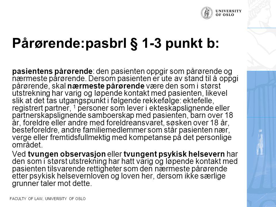 FACULTY OF LAW, UNIVERSITY OF OSLO Pårørende:pasbrl § 1-3 punkt b: pasientens pårørende: den pasienten oppgir som pårørende og nærmeste pårørende. Der
