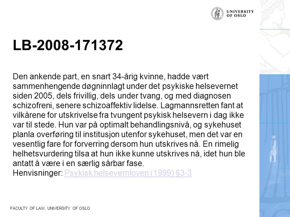 FACULTY OF LAW, UNIVERSITY OF OSLO LB-2008-171372 Den ankende part, en snart 34-årig kvinne, hadde vært sammenhengende døgninnlagt under det psykiske