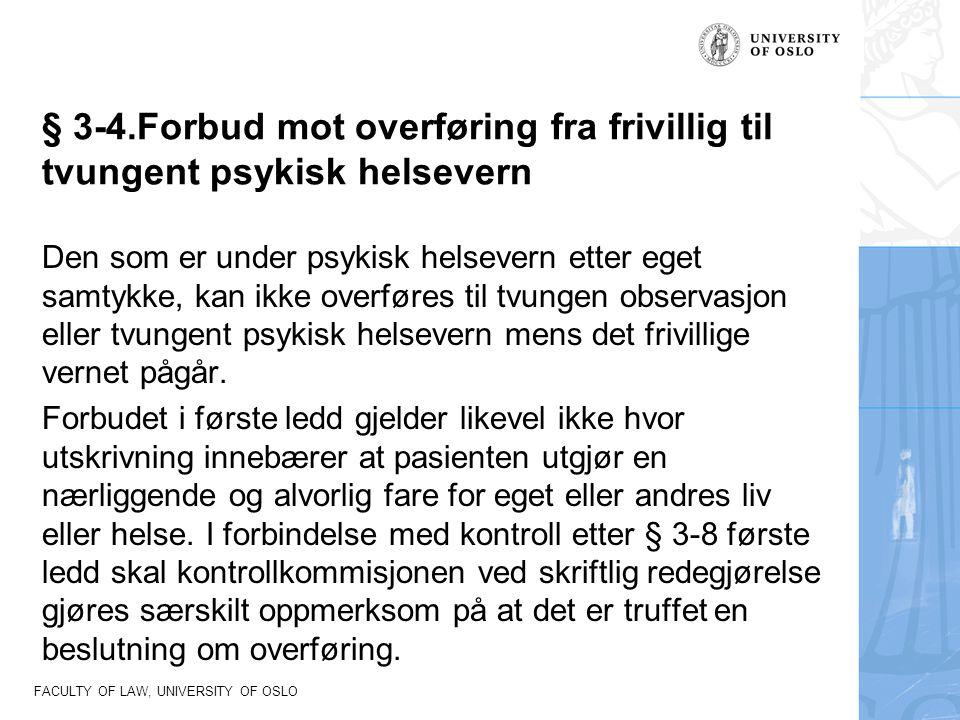 FACULTY OF LAW, UNIVERSITY OF OSLO § 3-4.Forbud mot overføring fra frivillig til tvungent psykisk helsevern Den som er under psykisk helsevern etter e