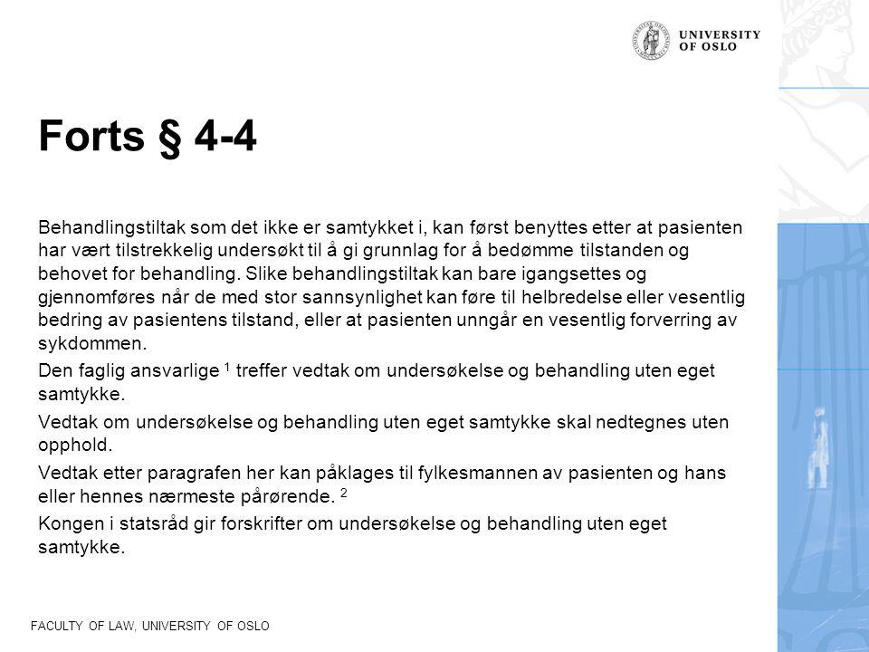 FACULTY OF LAW, UNIVERSITY OF OSLO Forts § 4-4 Behandlingstiltak som det ikke er samtykket i, kan først benyttes etter at pasienten har vært tilstrekk