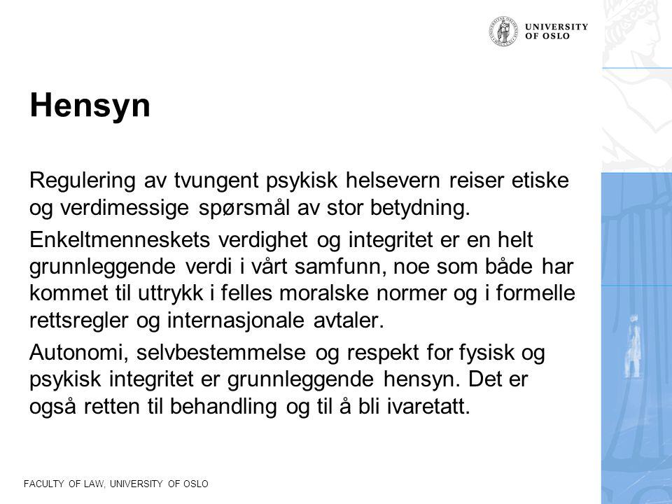 FACULTY OF LAW, UNIVERSITY OF OSLO Mål med psykisk helsevernloven Reduksjon av tvangsbruk: I Norge skjer over 45% av innleggelsene i psykiatriske sykehus med tvang.