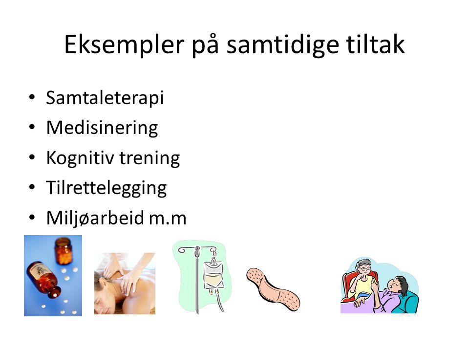 Eksempler på samtidige tiltak Samtaleterapi Medisinering Kognitiv trening Tilrettelegging Miljøarbeid m.m