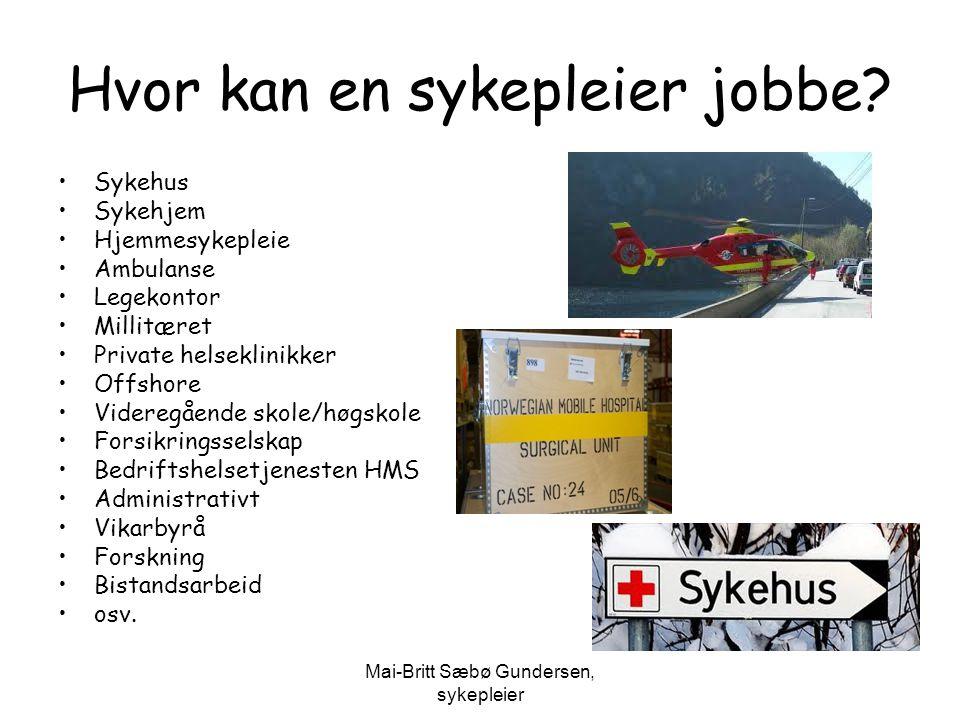 Mai-Britt Sæbø Gundersen, sykepleier Hvor kan en sykepleier jobbe? Sykehus Sykehjem Hjemmesykepleie Ambulanse Legekontor Millitæret Private helseklini