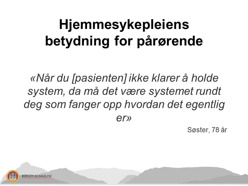 Hjemmesykepleiens betydning for pårørende «Når du [pasienten] ikke klarer å holde system, da må det være systemet rundt deg som fanger opp hvordan det