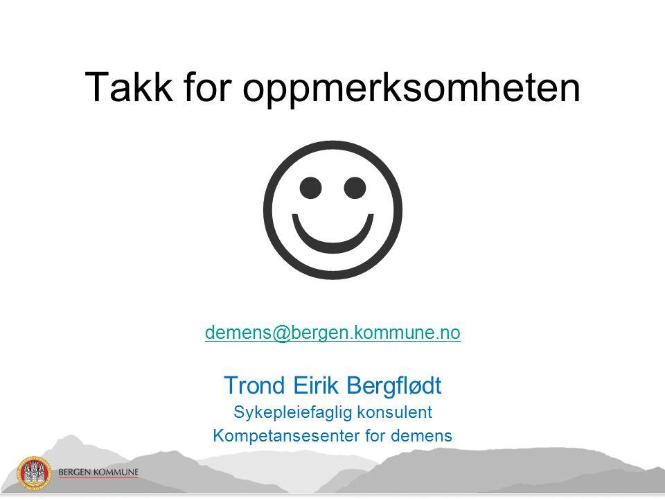 Takk for oppmerksomheten demens@bergen.kommune.no Trond Eirik Bergflødt Sykepleiefaglig konsulent Kompetansesenter for demens