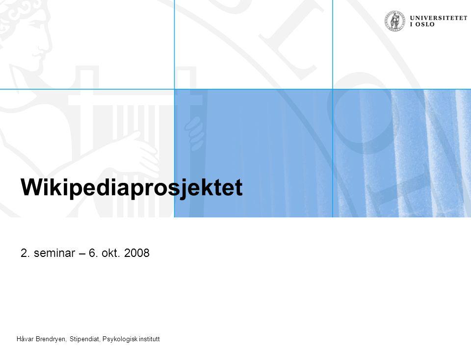 Håvar Brendryen, Stipendiat, Psykologisk institutt Wikipediaprosjektet 2. seminar – 6. okt. 2008