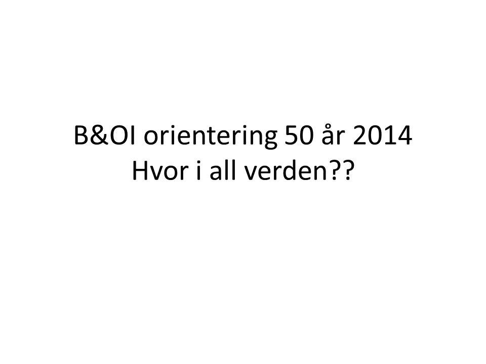 B&OI orientering 50 år 2014 Hvor i all verden??