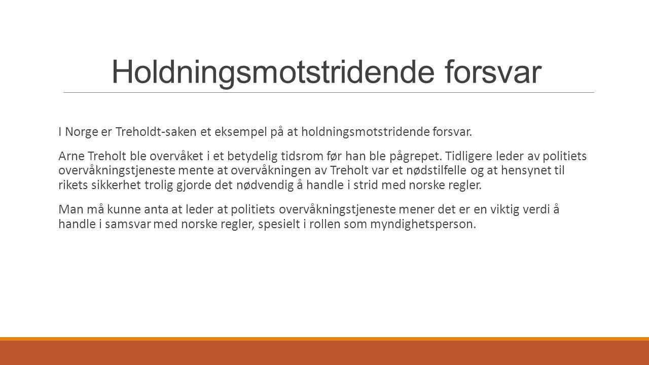 Holdningsmotstridende forsvar I Norge er Treholdt-saken et eksempel på at holdningsmotstridende forsvar. Arne Treholt ble overvåket i et betydelig tid