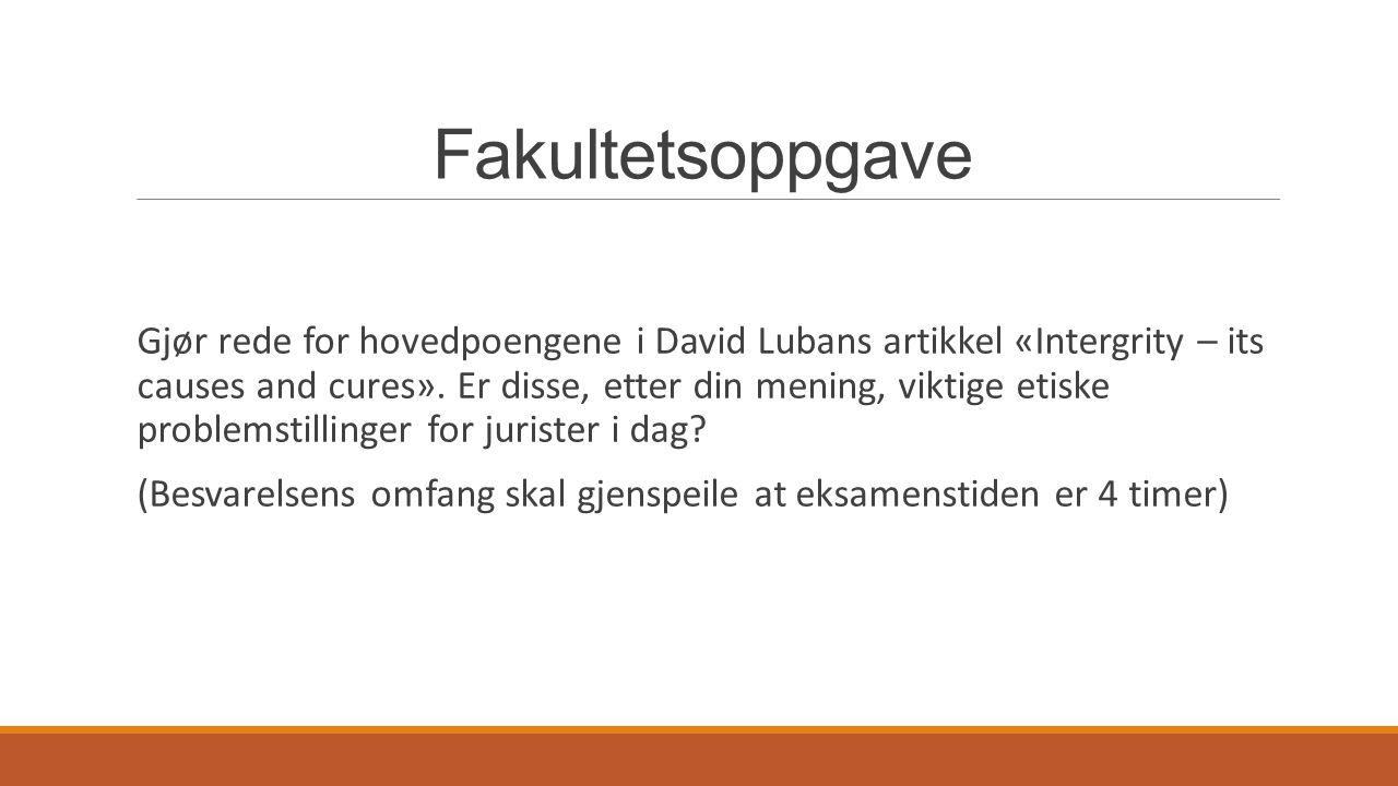 Fakultetsoppgave Gjør rede for hovedpoengene i David Lubans artikkel «Intergrity – its causes and cures». Er disse, etter din mening, viktige etiske p
