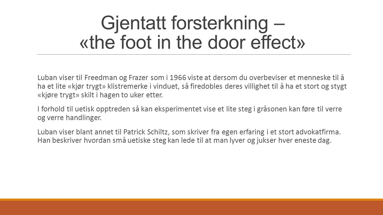 Gjentatt forsterkning – «the foot in the door effect» Luban viser til Freedman og Frazer som i 1966 viste at dersom du overbeviser et menneske til å h