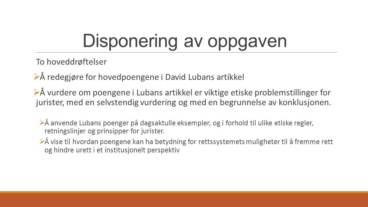Disponering av oppgaven To hoveddrøftelser  Å redegjøre for hovedpoengene i David Lubans artikkel  Å vurdere om poengene i Lubans artikkel er viktig