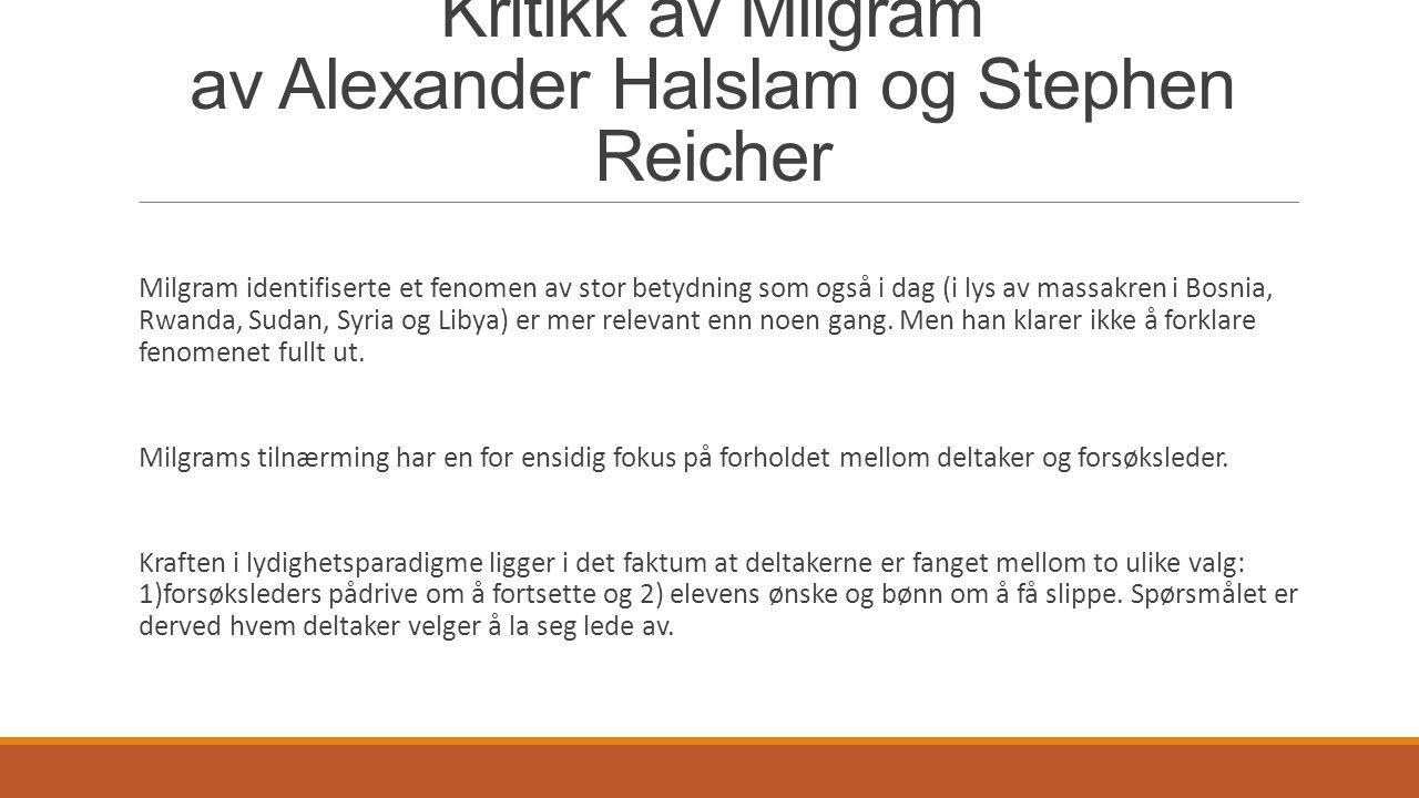 Kritikk av Milgram av Alexander Halslam og Stephen Reicher Milgram identifiserte et fenomen av stor betydning som også i dag (i lys av massakren i Bos