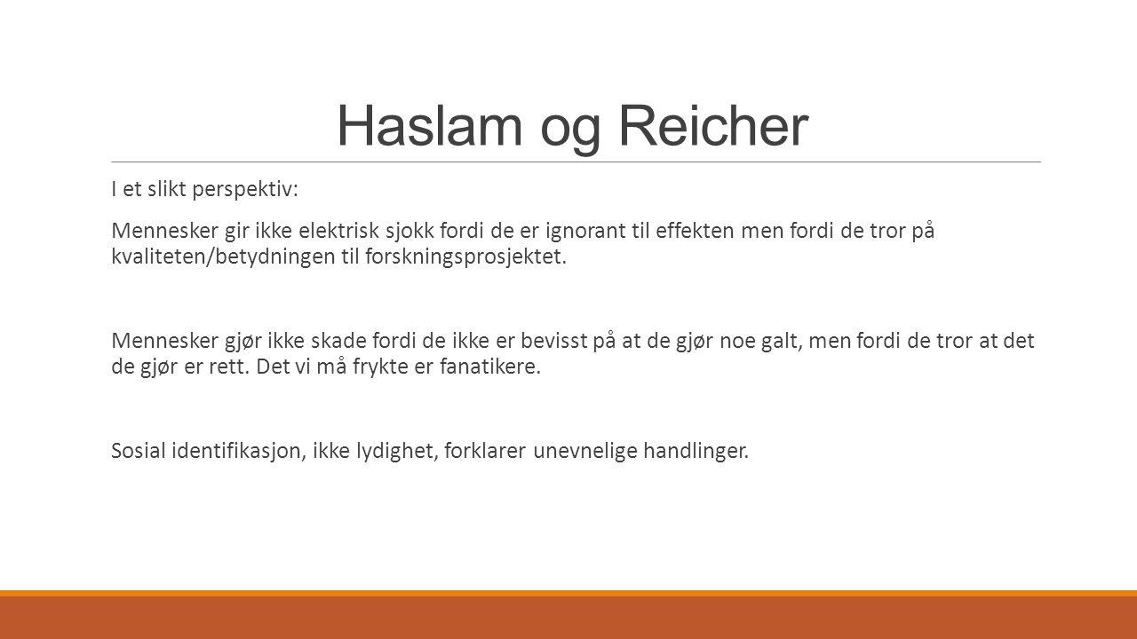 Haslam og Reicher I et slikt perspektiv: Mennesker gir ikke elektrisk sjokk fordi de er ignorant til effekten men fordi de tror på kvaliteten/betydnin