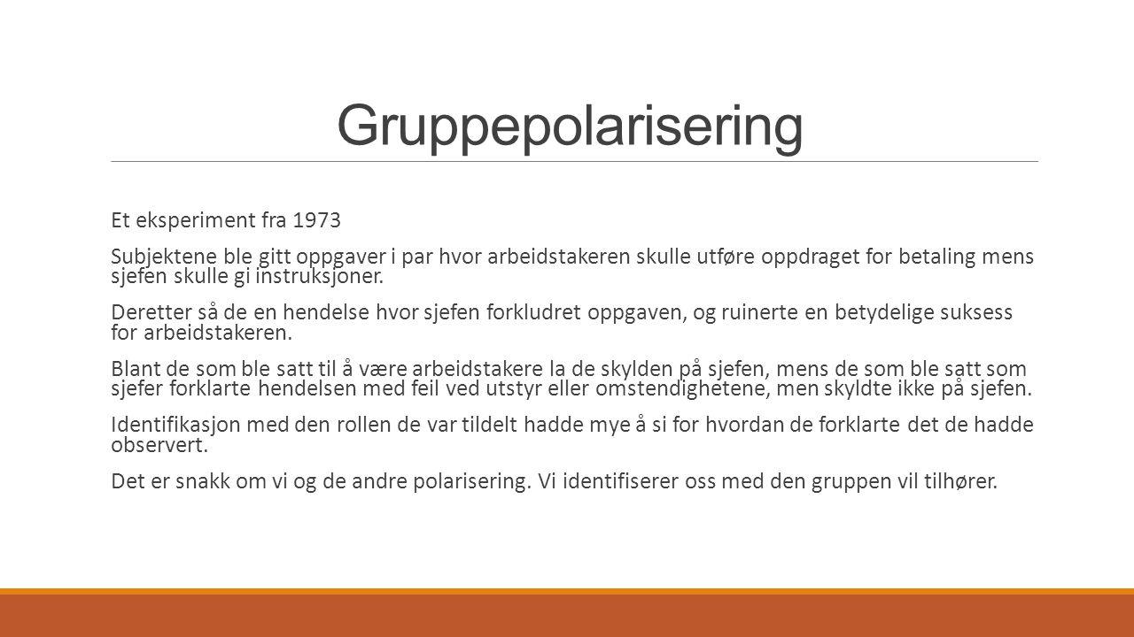 Gruppepolarisering Et eksperiment fra 1973 Subjektene ble gitt oppgaver i par hvor arbeidstakeren skulle utføre oppdraget for betaling mens sjefen sku