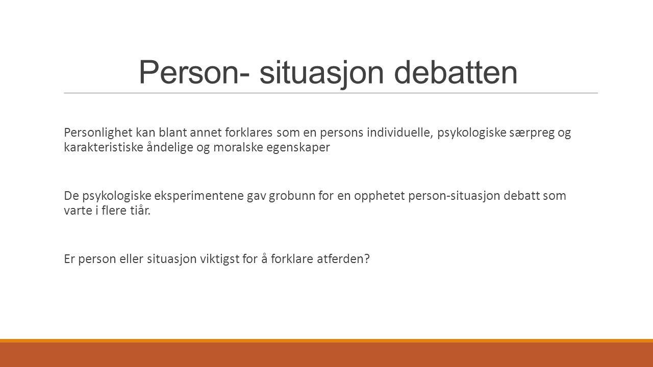 Person- situasjon debatten Personlighet kan blant annet forklares som en persons individuelle, psykologiske særpreg og karakteristiske åndelige og mor