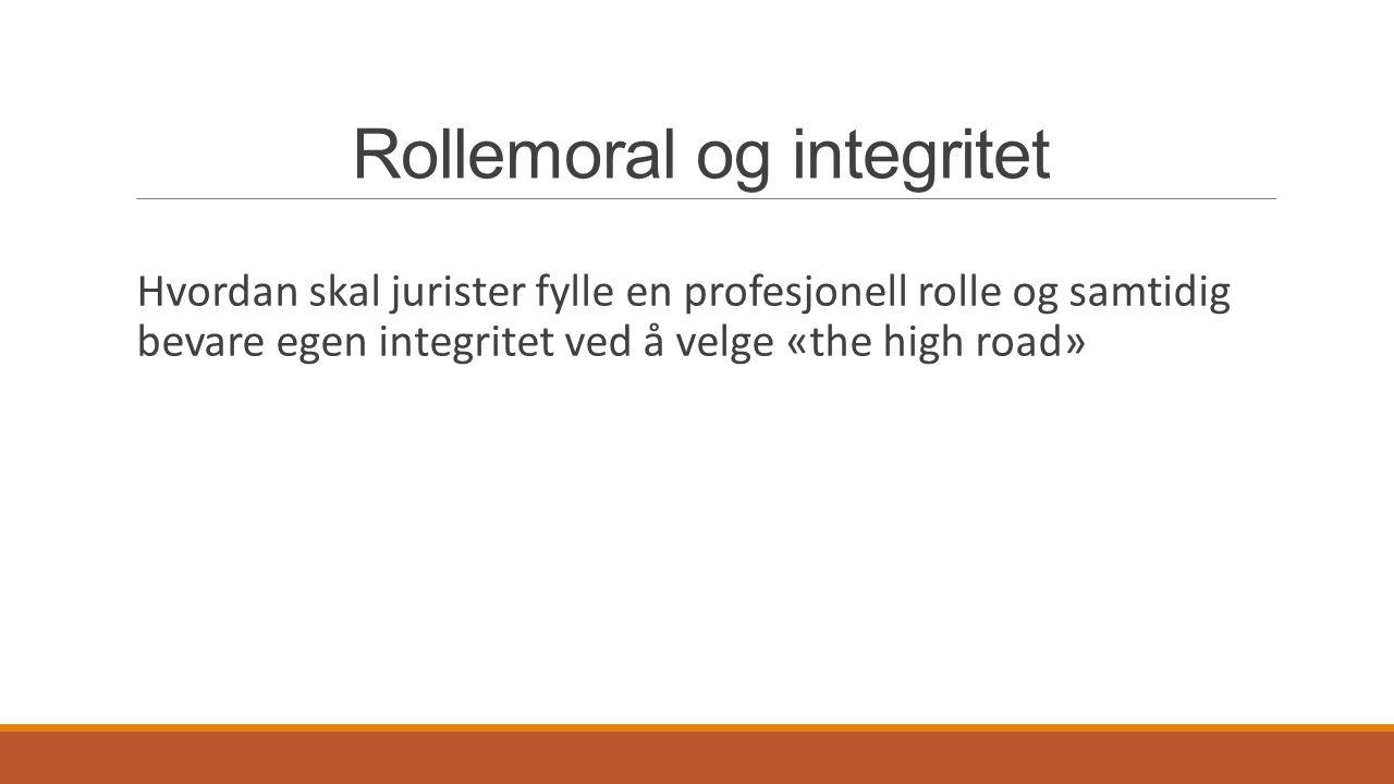 Rollemoral og integritet Hvordan skal jurister fylle en profesjonell rolle og samtidig bevare egen integritet ved å velge «the high road»