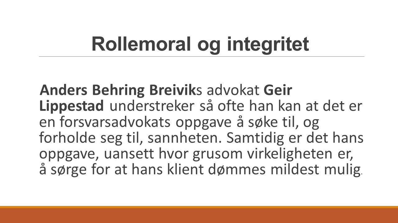 Rollemoral og integritet Anders Behring Breiviks advokat Geir Lippestad understreker så ofte han kan at det er en forsvarsadvokats oppgave å søke til,