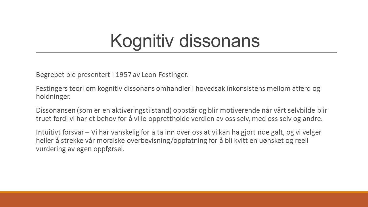 Kognitiv dissonans Begrepet ble presentert i 1957 av Leon Festinger. Festingers teori om kognitiv dissonans omhandler i hovedsak inkonsistens mellom a