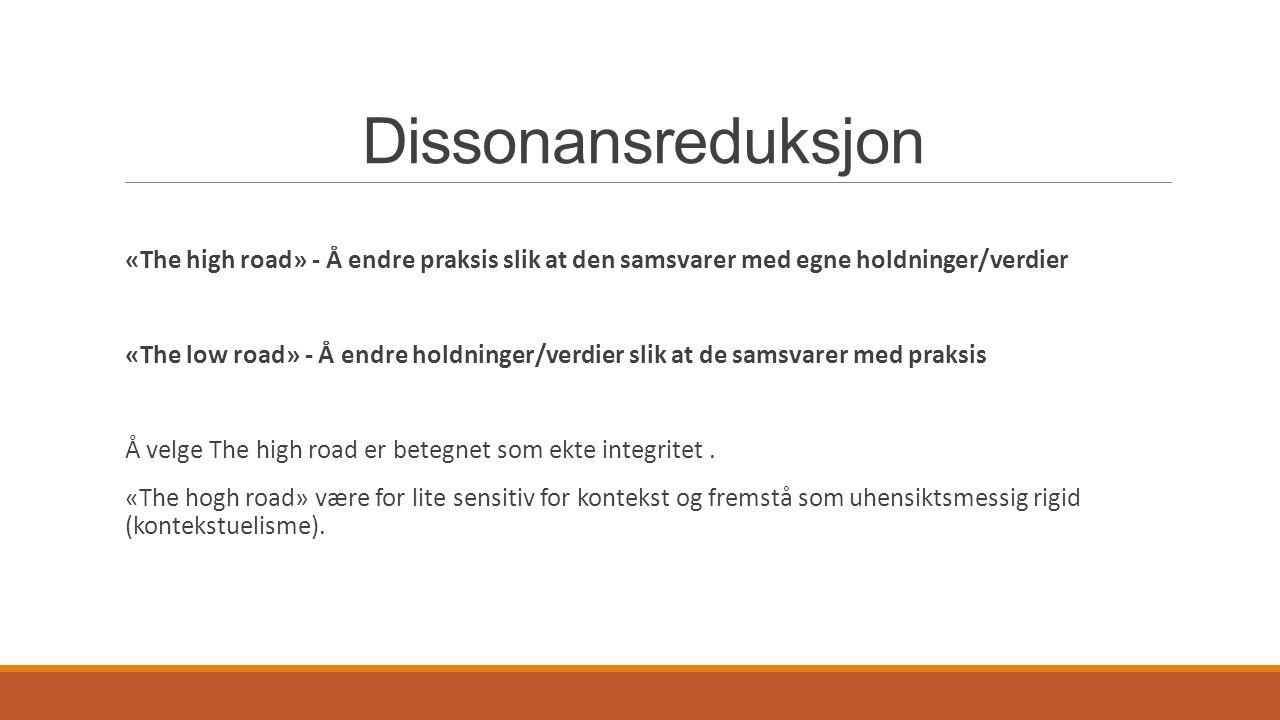 Dissonansreduksjon «The high road» - Å endre praksis slik at den samsvarer med egne holdninger/verdier «The low road» - Å endre holdninger/verdier sli