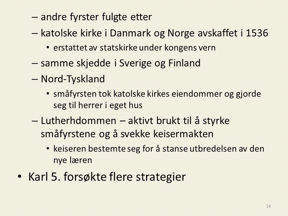 – andre fyrster fulgte etter – katolske kirke i Danmark og Norge avskaffet i 1536 erstattet av statskirke under kongens vern – samme skjedde i Sverige