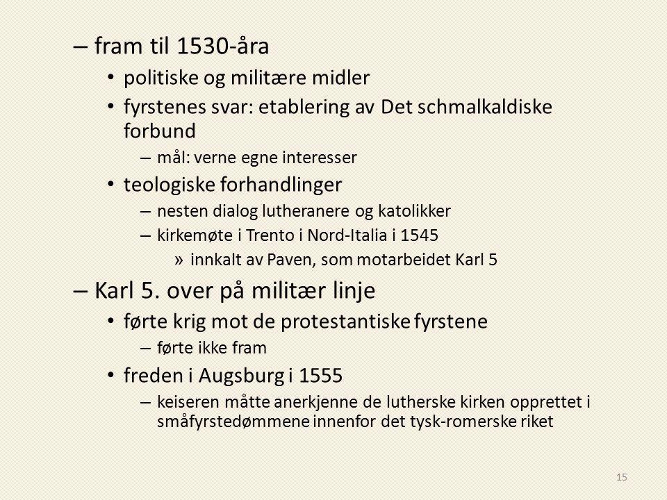 – fram til 1530-åra politiske og militære midler fyrstenes svar: etablering av Det schmalkaldiske forbund – mål: verne egne interesser teologiske forh