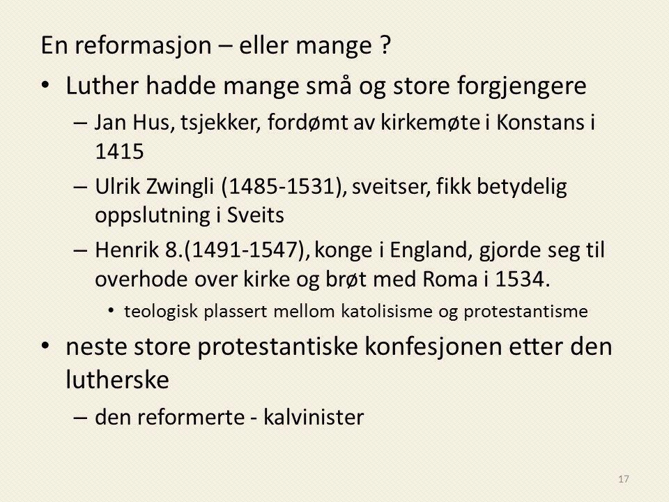 En reformasjon – eller mange ? Luther hadde mange små og store forgjengere – Jan Hus, tsjekker, fordømt av kirkemøte i Konstans i 1415 – Ulrik Zwingli