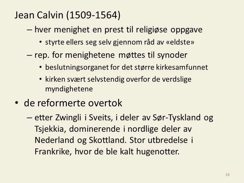 Jean Calvin (1509-1564) – hver menighet en prest til religiøse oppgave styrte ellers seg selv gjennom råd av «eldste» – rep. for menighetene møttes ti