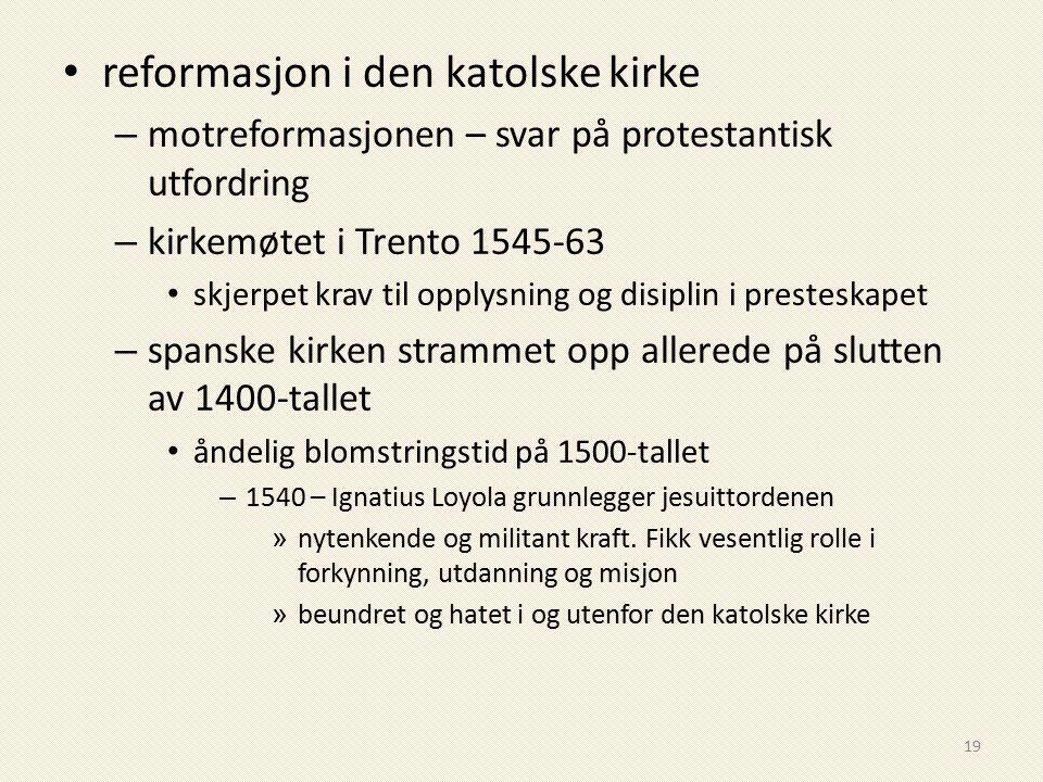 reformasjon i den katolske kirke – motreformasjonen – svar på protestantisk utfordring – kirkemøtet i Trento 1545-63 skjerpet krav til opplysning og d