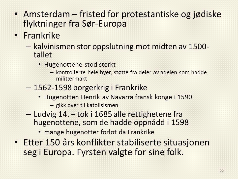 Amsterdam – fristed for protestantiske og jødiske flyktninger fra Sør-Europa Frankrike – kalvinismen stor oppslutning mot midten av 1500- tallet Hugen