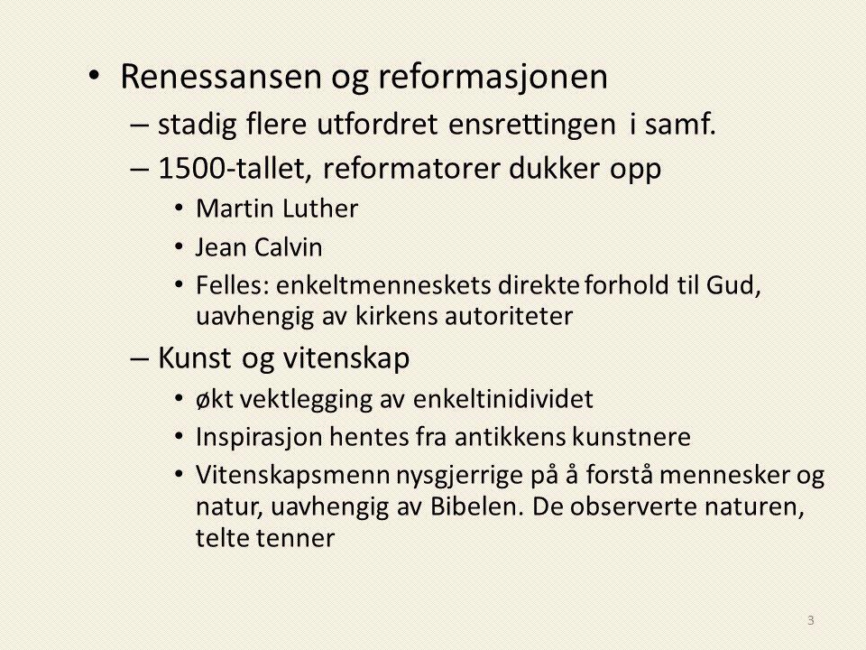 Renessansen og reformasjonen – stadig flere utfordret ensrettingen i samf. – 1500-tallet, reformatorer dukker opp Martin Luther Jean Calvin Felles: en