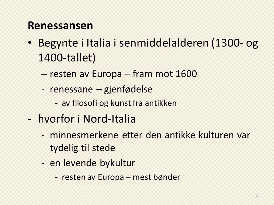 Renessansen Begynte i Italia i senmiddelalderen (1300- og 1400-tallet) – resten av Europa – fram mot 1600 -renessane – gjenfødelse -av filosofi og kun