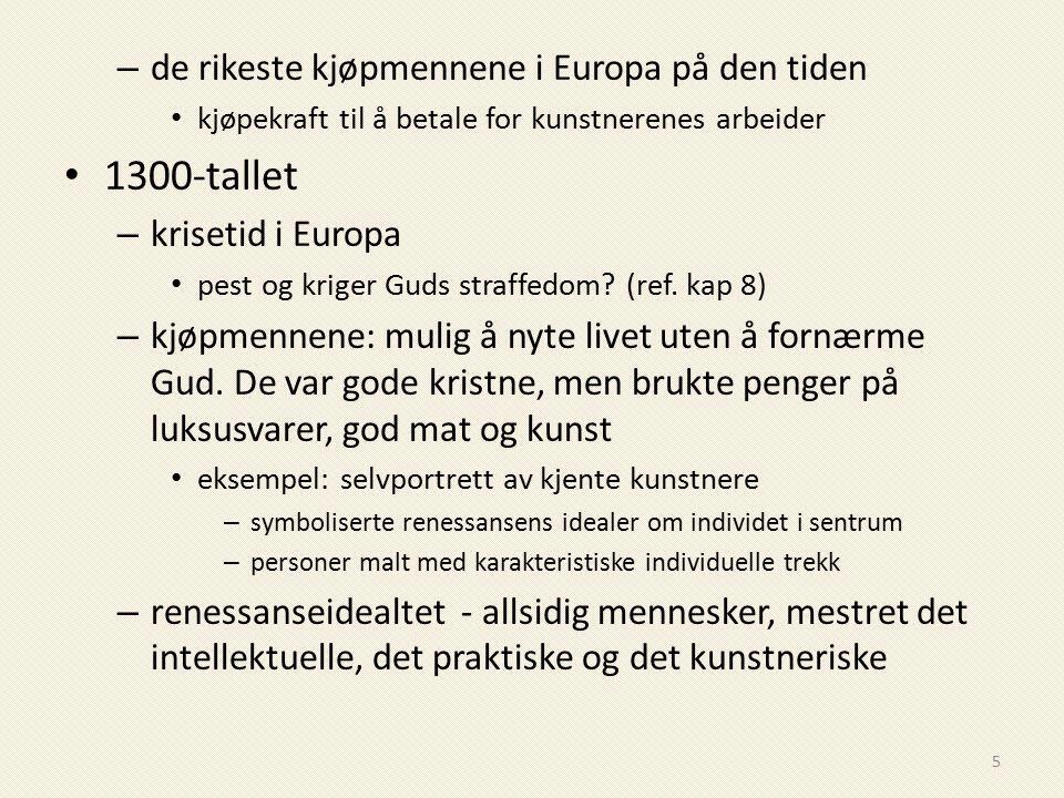 – de rikeste kjøpmennene i Europa på den tiden kjøpekraft til å betale for kunstnerenes arbeider 1300-tallet – krisetid i Europa pest og kriger Guds s