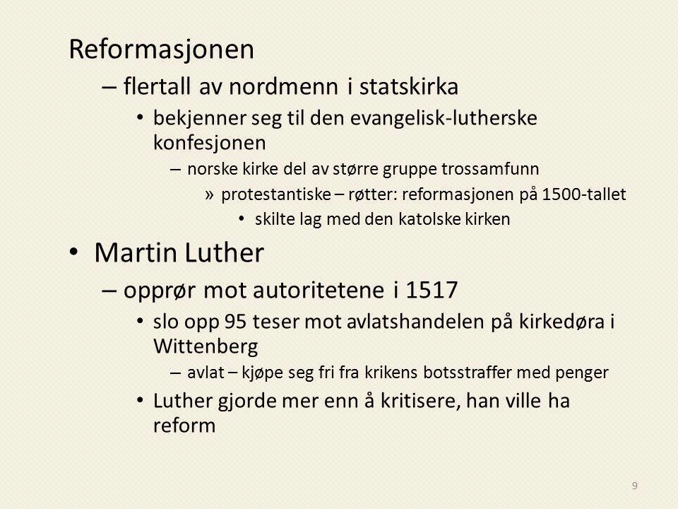 Reformasjonen – flertall av nordmenn i statskirka bekjenner seg til den evangelisk-lutherske konfesjonen – norske kirke del av større gruppe trossamfu