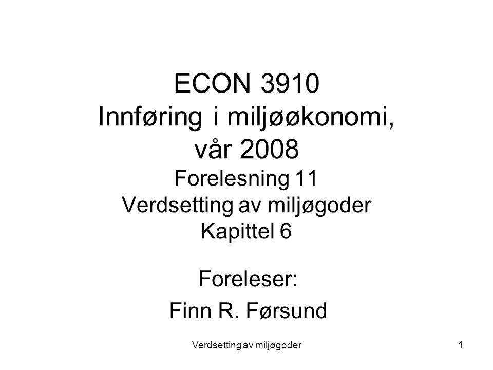 Verdsetting av miljøgoder1 ECON 3910 Innføring i miljøøkonomi, vår 2008 Forelesning 11 Verdsetting av miljøgoder Kapittel 6 Foreleser: Finn R.