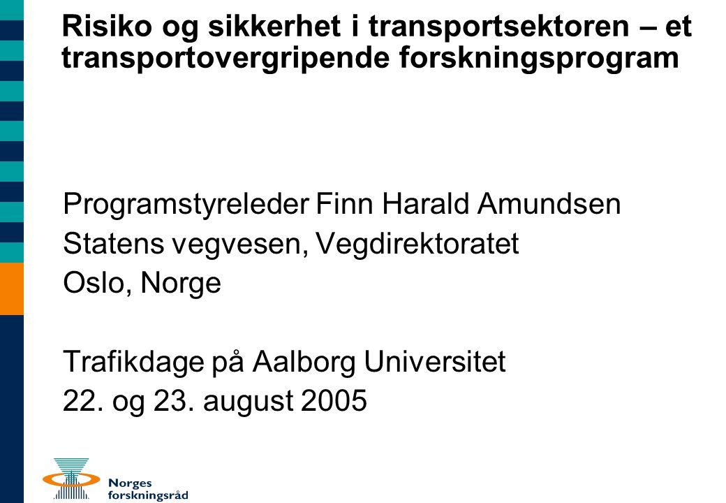 Risiko og sikkerhet i transportsektoren – et transportovergripende forskningsprogram Programstyreleder Finn Harald Amundsen Statens vegvesen, Vegdirektoratet Oslo, Norge Trafikdage på Aalborg Universitet 22.