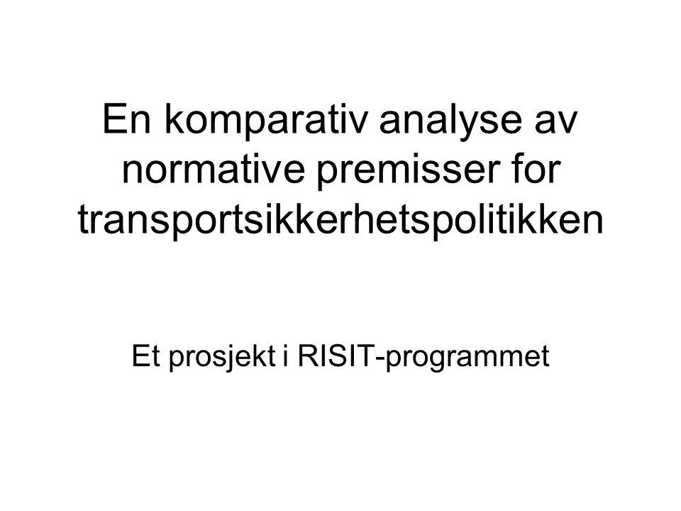 En komparativ analyse av normative premisser for transportsikkerhetspolitikken Et prosjekt i RISIT-programmet