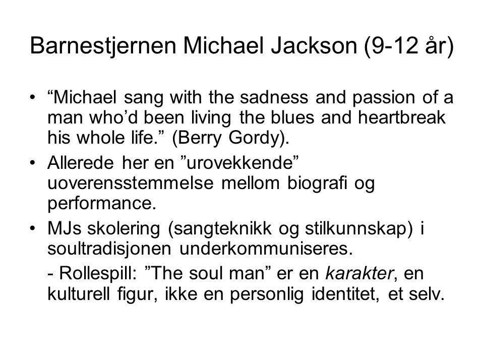 "Barnestjernen Michael Jackson (9-12 år) ""Michael sang with the sadness and passion of a man who'd been living the blues and heartbreak his whole life."