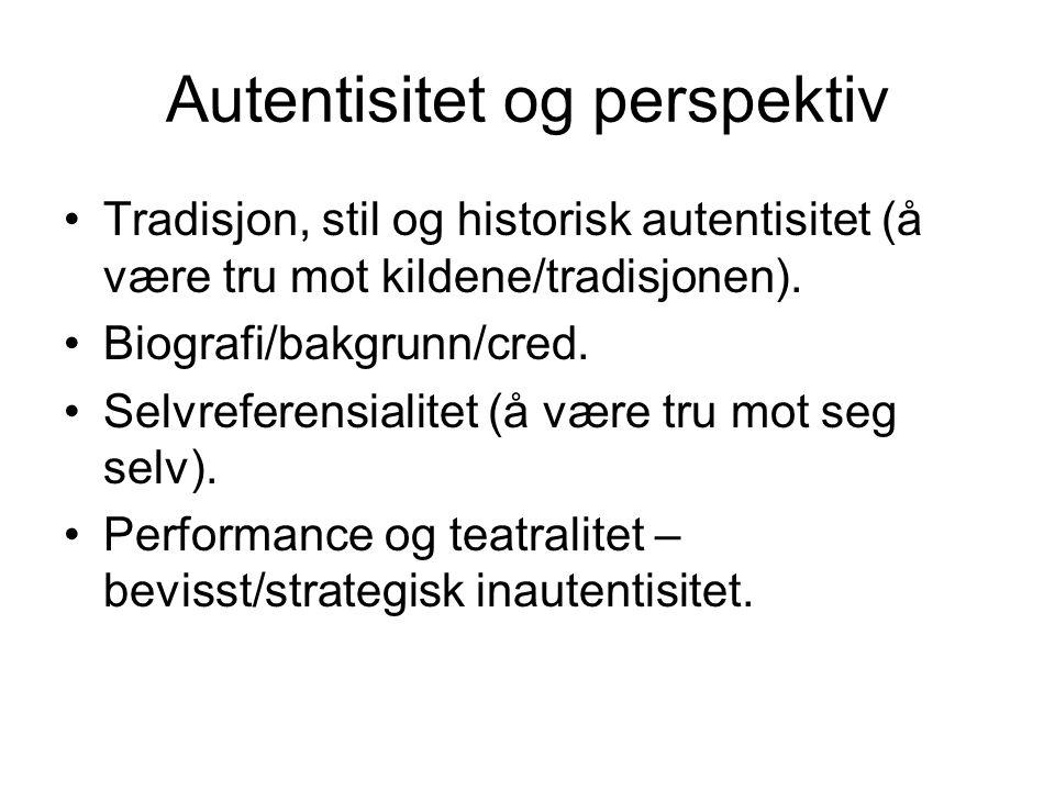 Autentisitet og perspektiv Tradisjon, stil og historisk autentisitet (å være tru mot kildene/tradisjonen).